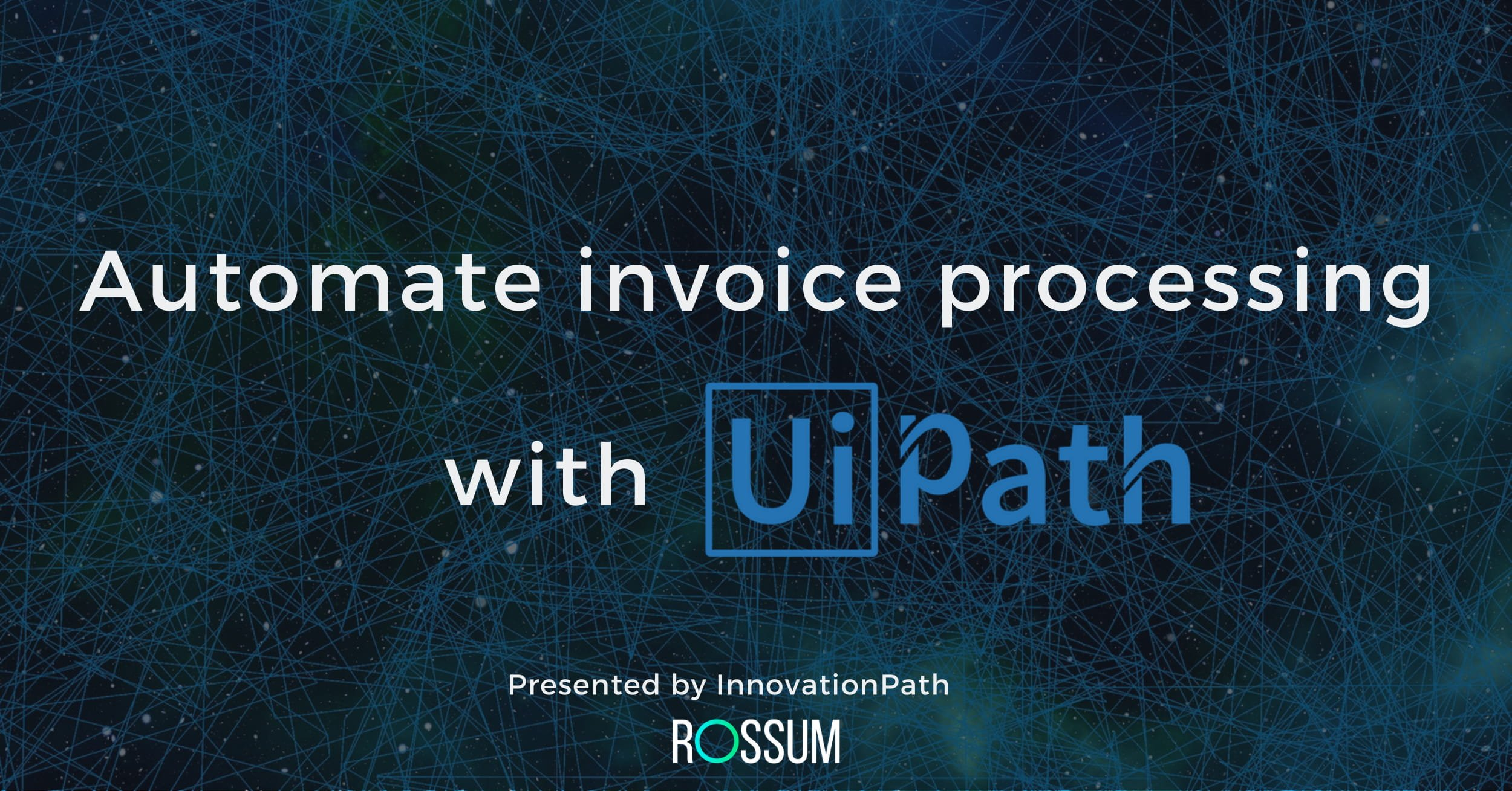 Webinar - Automating Invoice Processing with UiPath